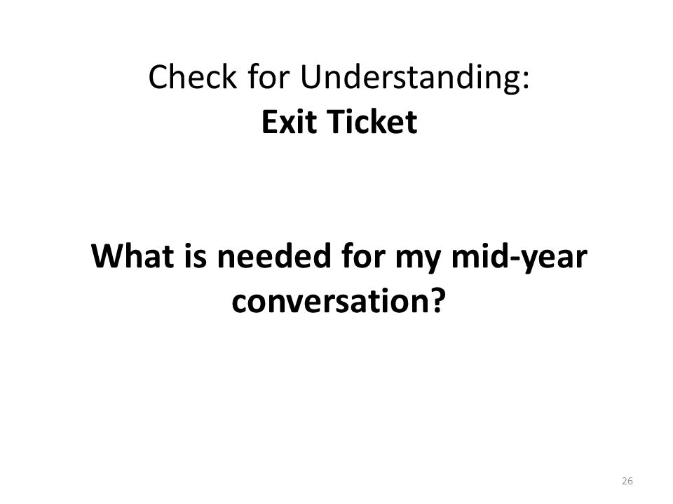 Check for Understanding: Exit Ticket What is needed for my mid-year conversation