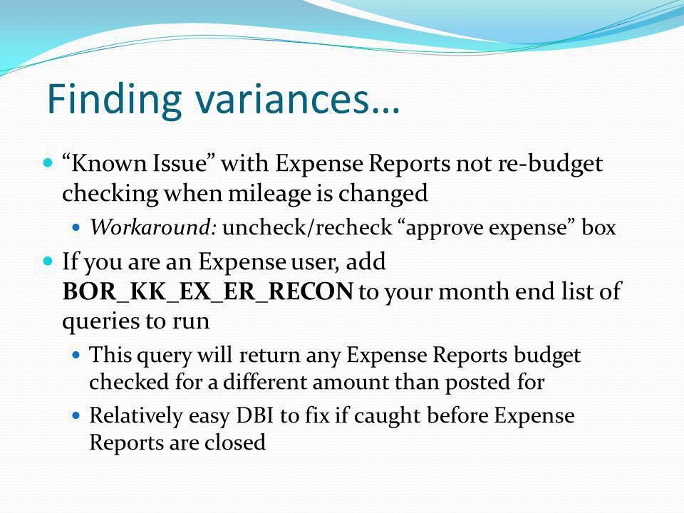 Finding variances… Known Issue with Expense Reports not re-budget checking when mileage is changed.