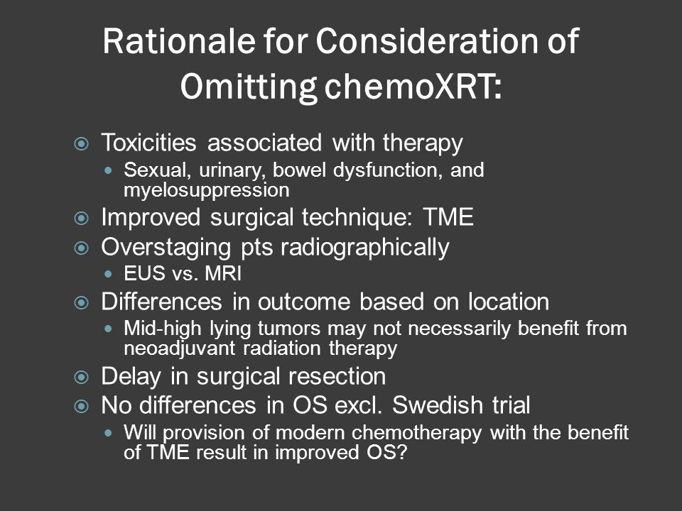 Rationale for Consideration of Omitting chemoXRT: