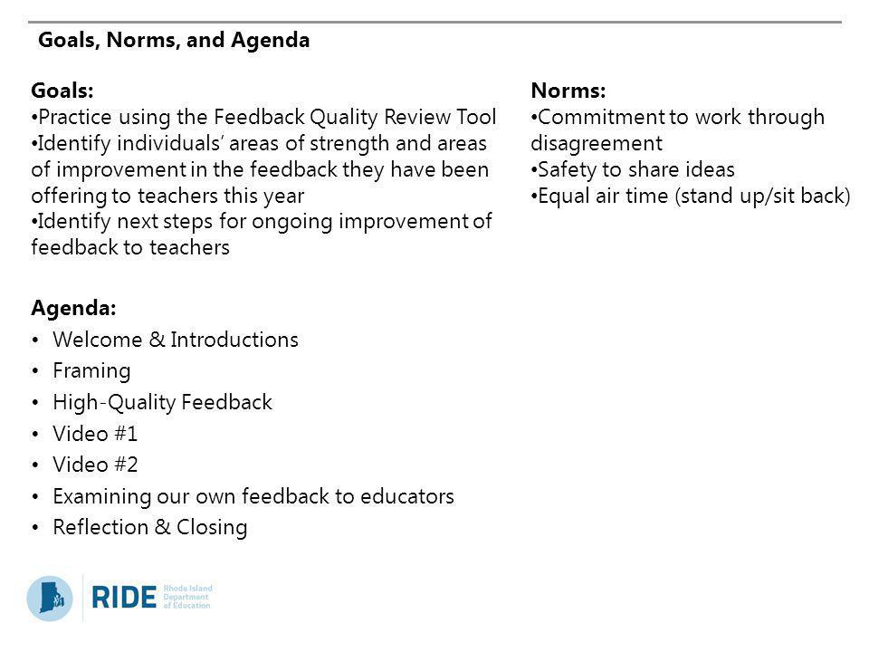 Goals, Norms, and Agenda Goals: Practice using the Feedback Quality Review Tool.