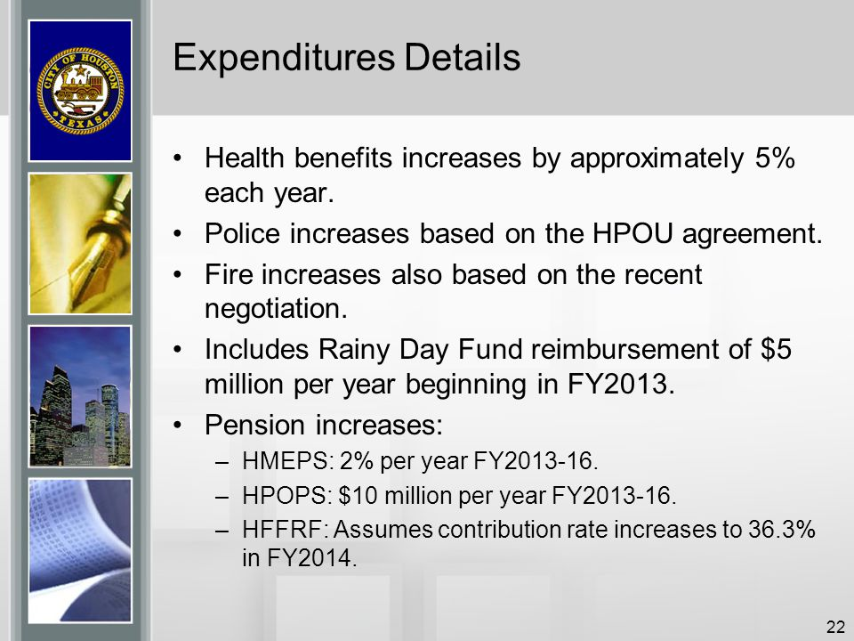 Expenditures Details Health benefits increases by approximately 5% each year. Police increases based on the HPOU agreement.