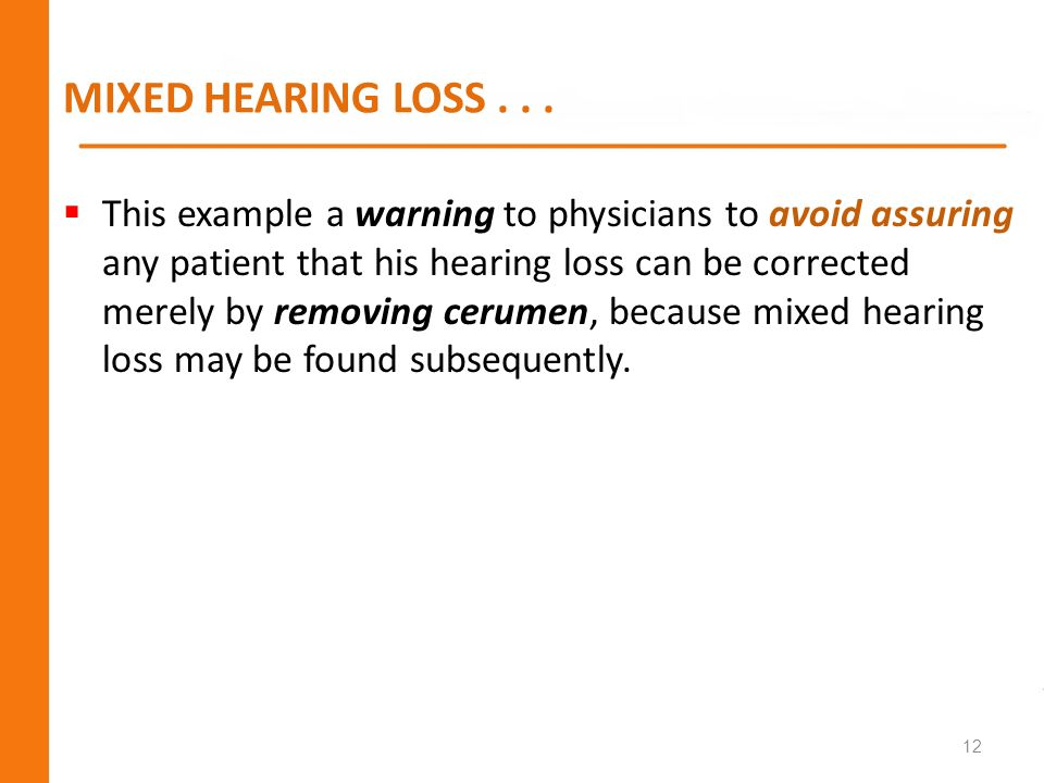 MIXED HEARING LOSS . . .