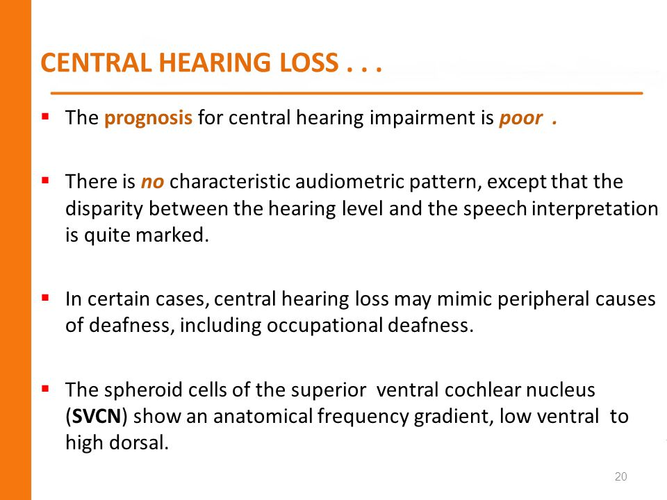 CENTRAL HEARING LOSS . . . The prognosis for central hearing impairment is poor .