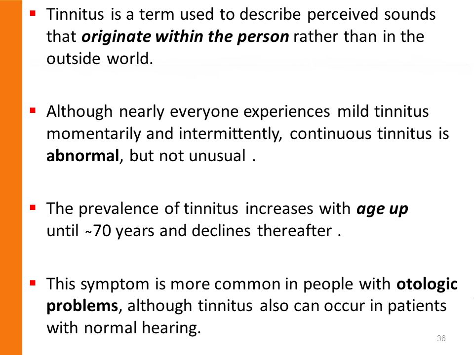 Tinnitus is a term used to describe perceived sounds that originate within the person rather than in the outside world.