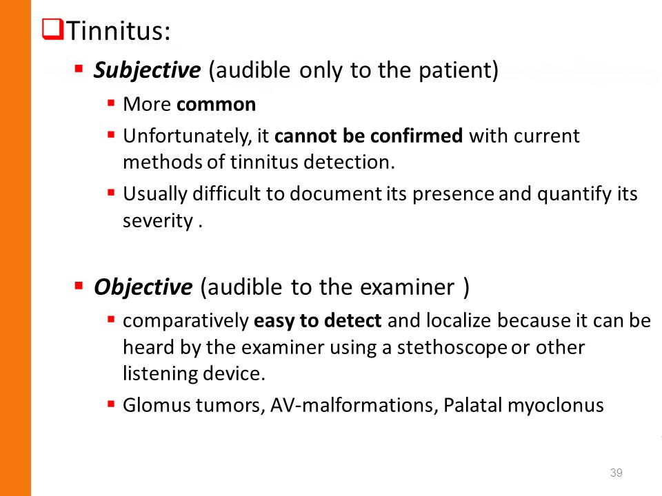 Tinnitus: Subjective (audible only to the patient)