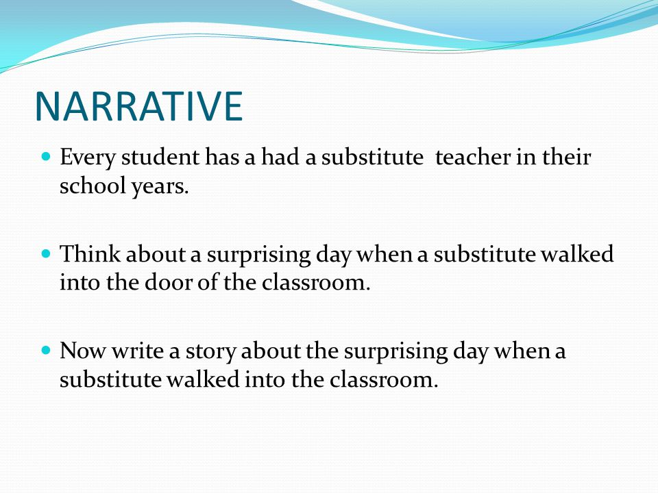 NARRATIVE Every student has a had a substitute teacher in their school years.