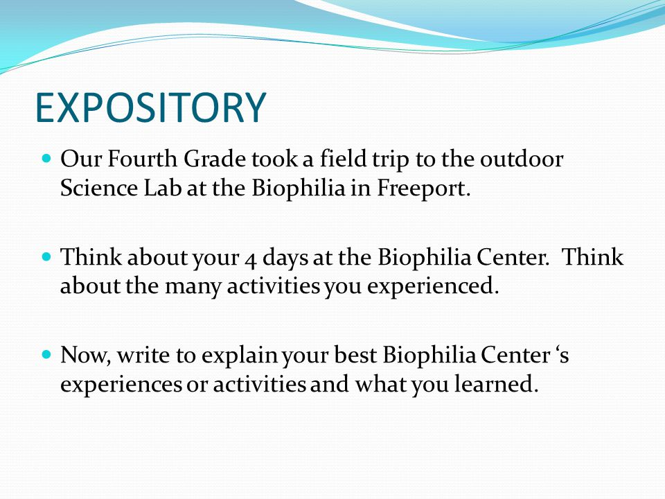 EXPOSITORY Our Fourth Grade took a field trip to the outdoor Science Lab at the Biophilia in Freeport.
