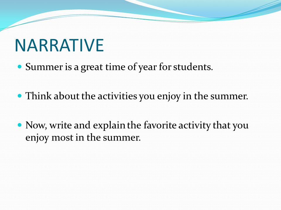 NARRATIVE Summer is a great time of year for students.