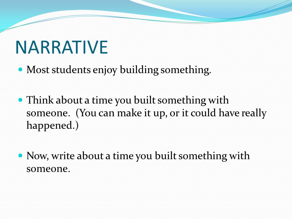NARRATIVE Most students enjoy building something.