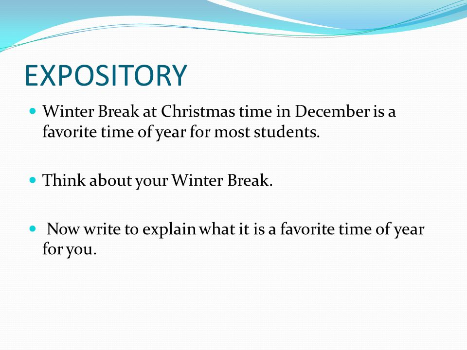 EXPOSITORY Winter Break at Christmas time in December is a favorite time of year for most students.