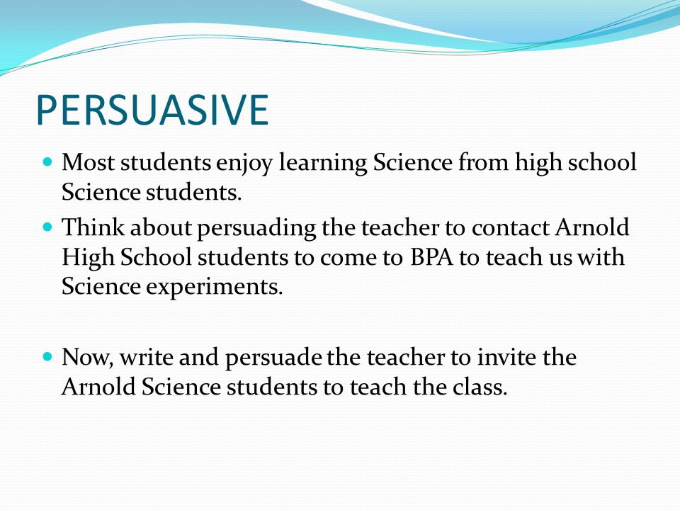 PERSUASIVE Most students enjoy learning Science from high school Science students.