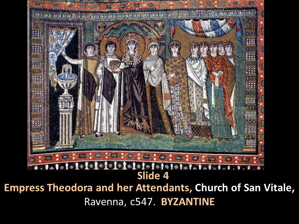 Slide 4 Empress Theodora and her Attendants, Church of San Vitale, Ravenna, c547. BYZANTINE