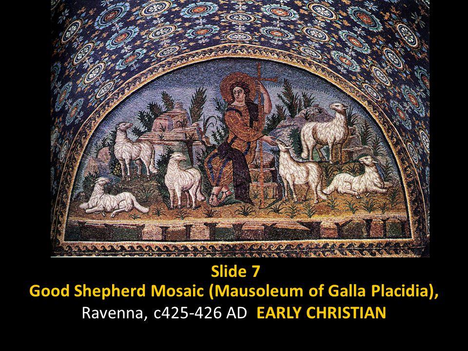 Slide 7 Good Shepherd Mosaic (Mausoleum of Galla Placidia), Ravenna, c425-426 AD EARLY CHRISTIAN