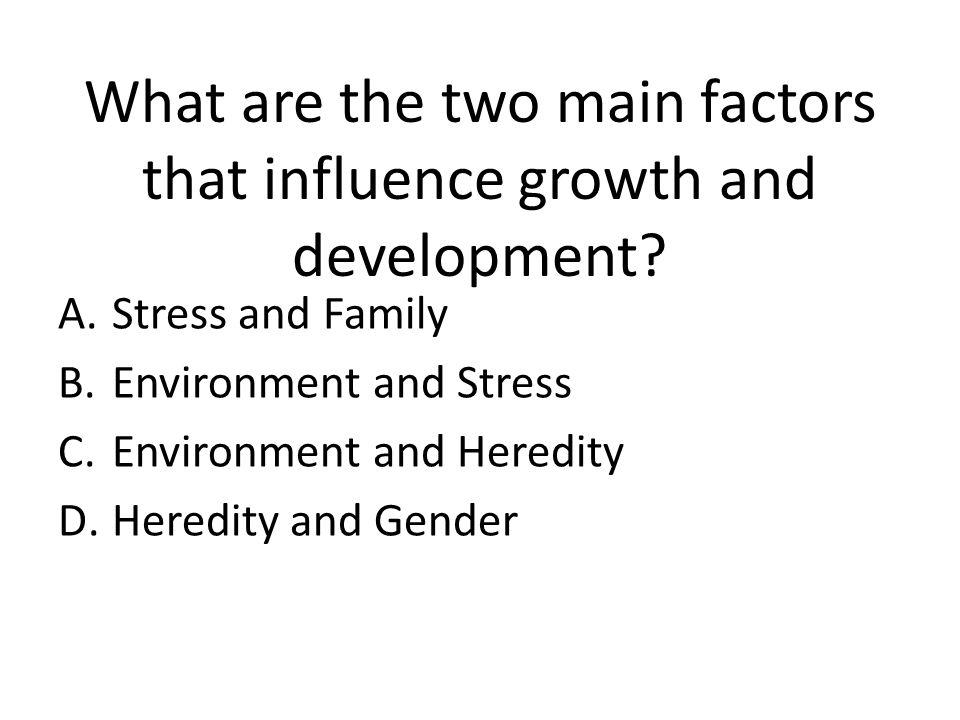 What are the two main factors that influence growth and development