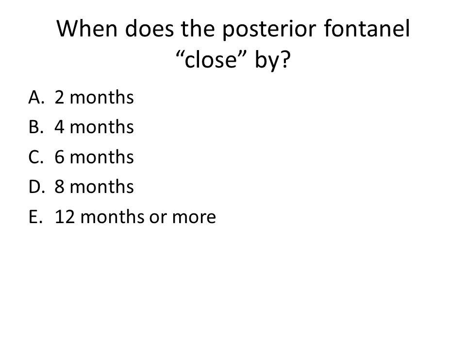 When does the posterior fontanel close by