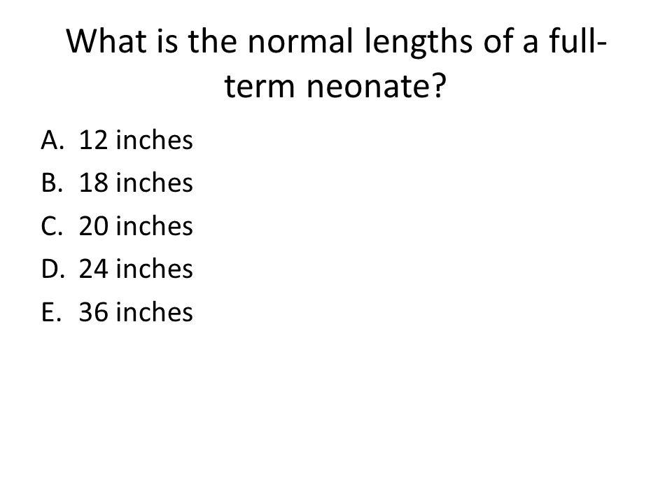 What is the normal lengths of a full-term neonate