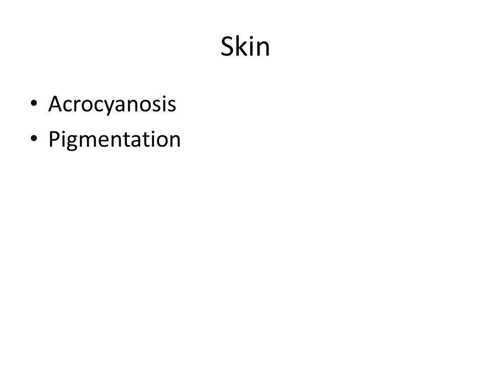 Skin Acrocyanosis Pigmentation Thin & pale