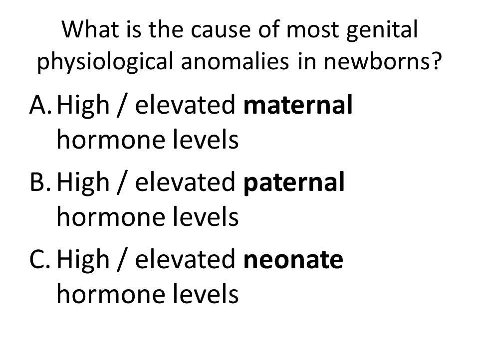What is the cause of most genital physiological anomalies in newborns