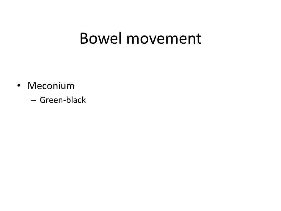 Bowel movement Meconium Green-black Meconium Duration 1-2 days