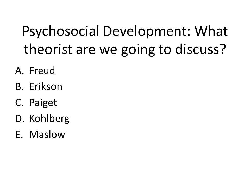 Psychosocial Development: What theorist are we going to discuss