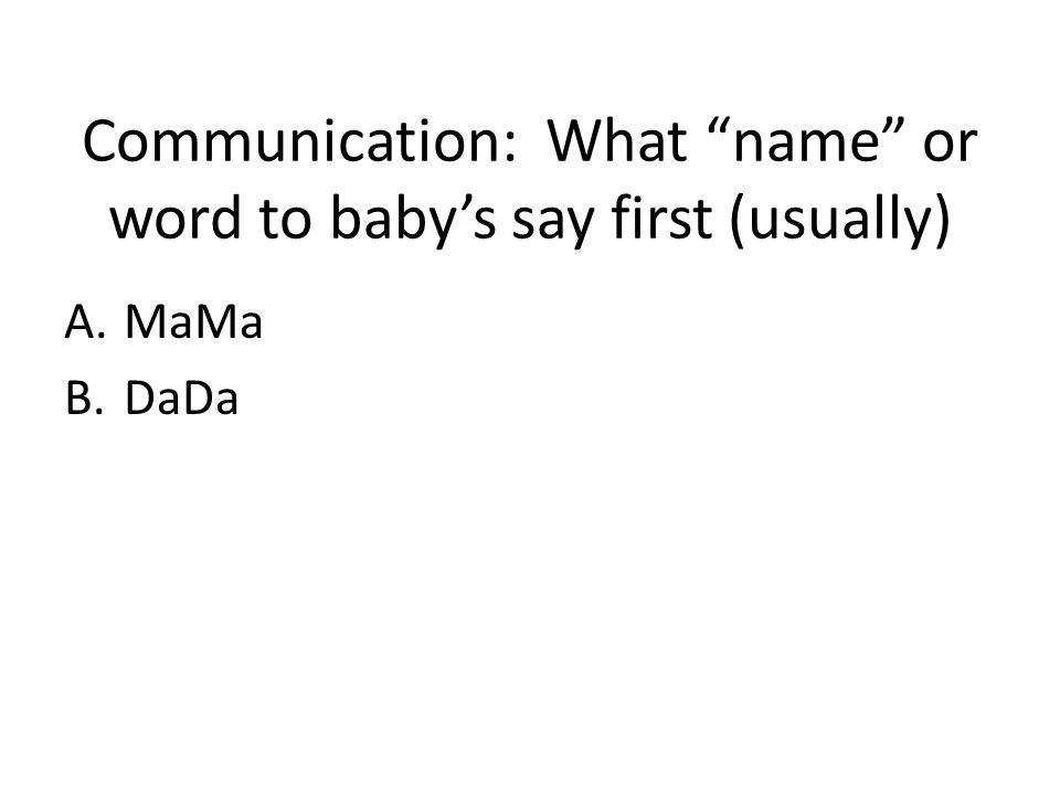 Communication: What name or word to baby's say first (usually)