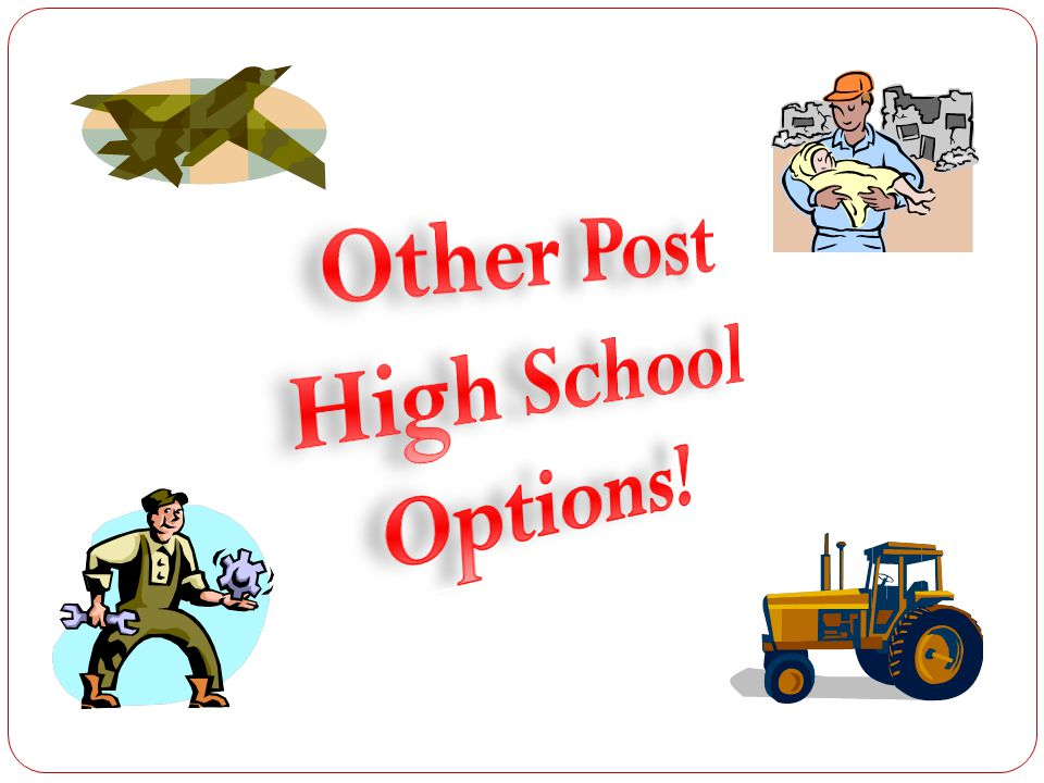 Other Post High School Options!