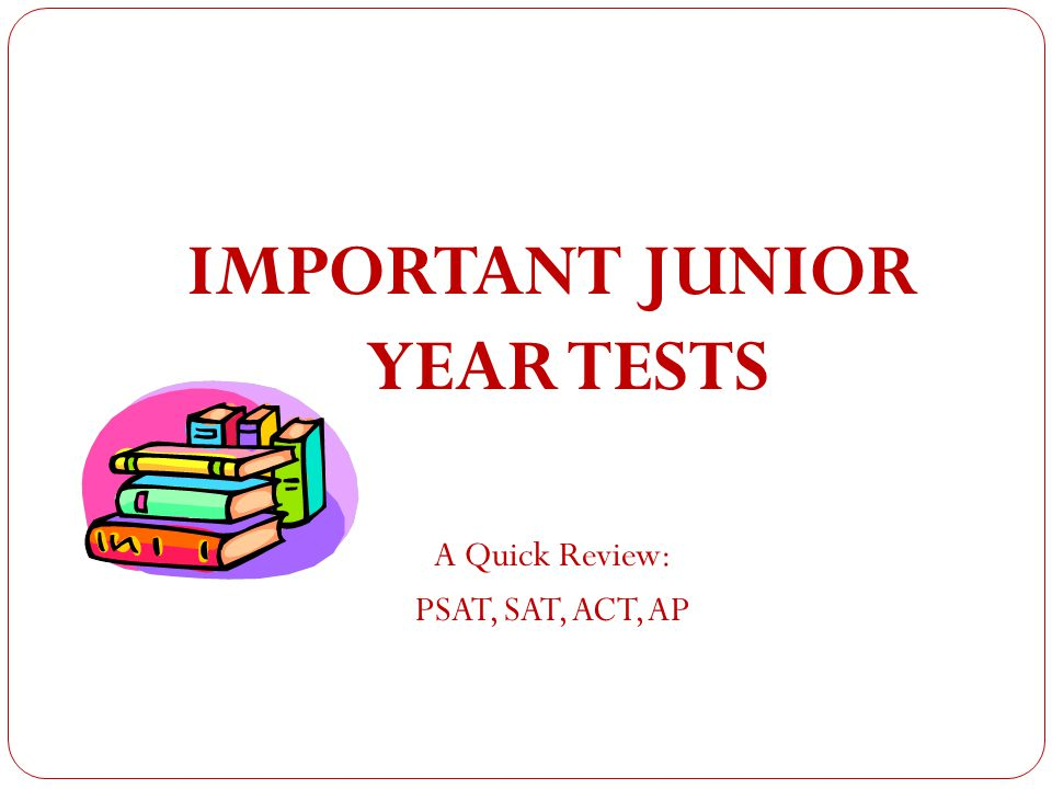 IMPORTANT JUNIOR YEAR TESTS