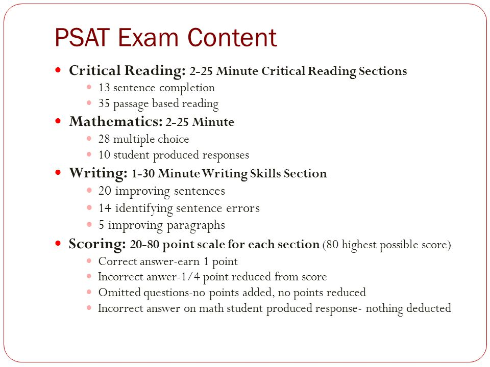 PSAT Exam Content Critical Reading: 2-25 Minute Critical Reading Sections. 13 sentence completion.
