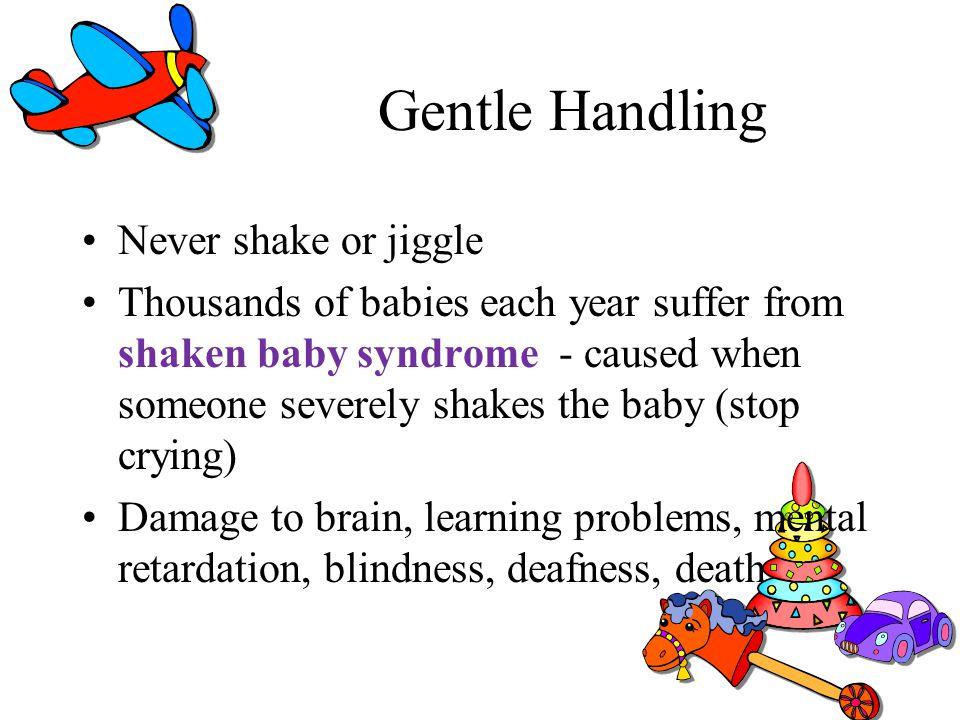 Gentle Handling Never shake or jiggle