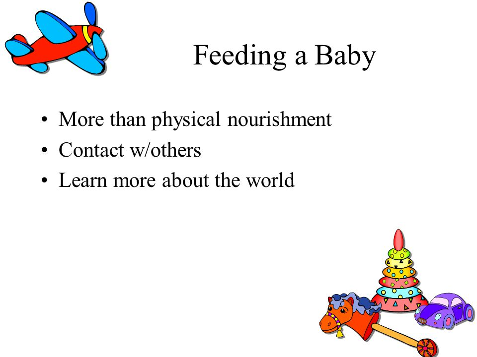 Feeding a Baby More than physical nourishment Contact w/others