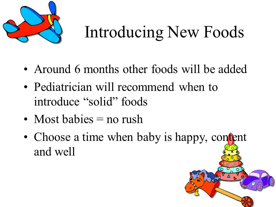 Introducing New Foods Around 6 months other foods will be added