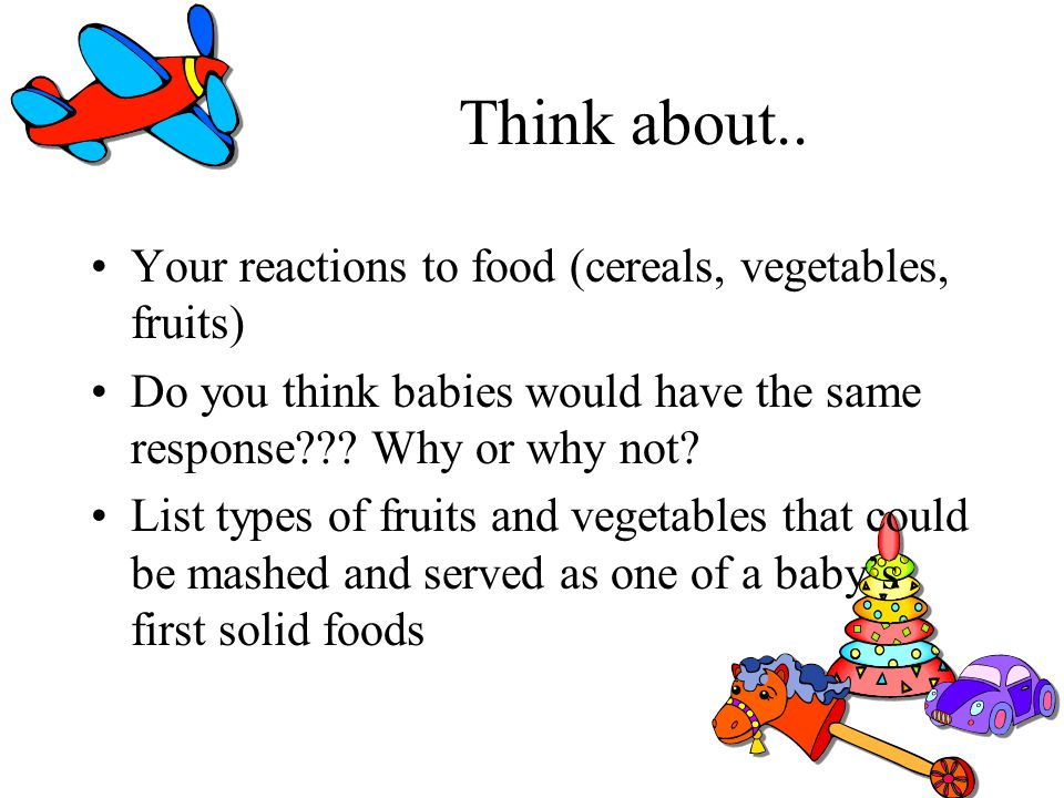Think about.. Your reactions to food (cereals, vegetables, fruits)