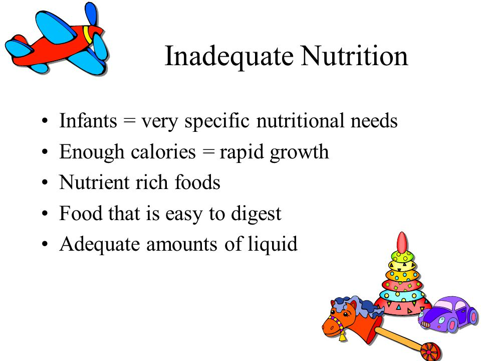 Inadequate Nutrition Infants = very specific nutritional needs