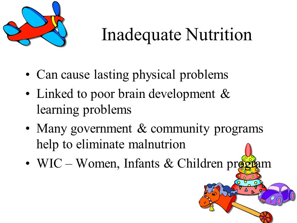 Inadequate Nutrition Can cause lasting physical problems