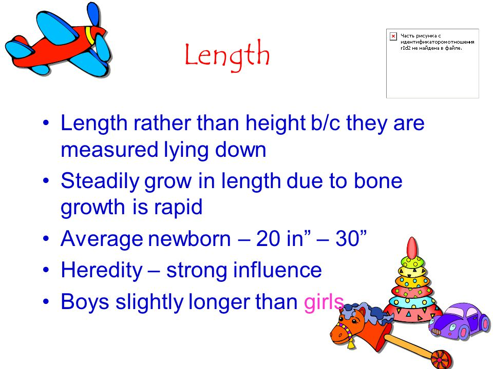 Length Length rather than height b/c they are measured lying down