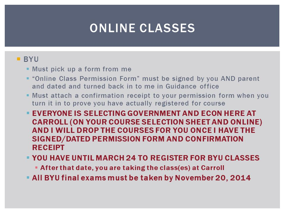 Online Classes BYU. Must pick up a form from me.