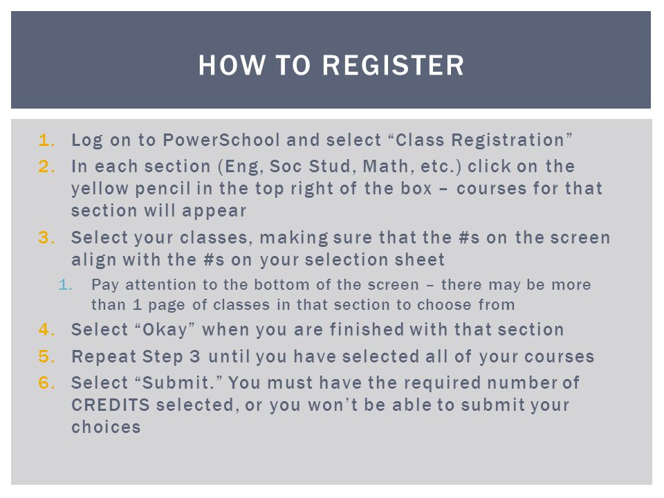 How To Register Log on to PowerSchool and select Class Registration