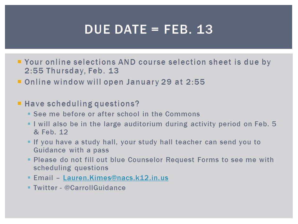 Due Date = Feb. 13 Your online selections AND course selection sheet is due by 2:55 Thursday, Feb. 13.