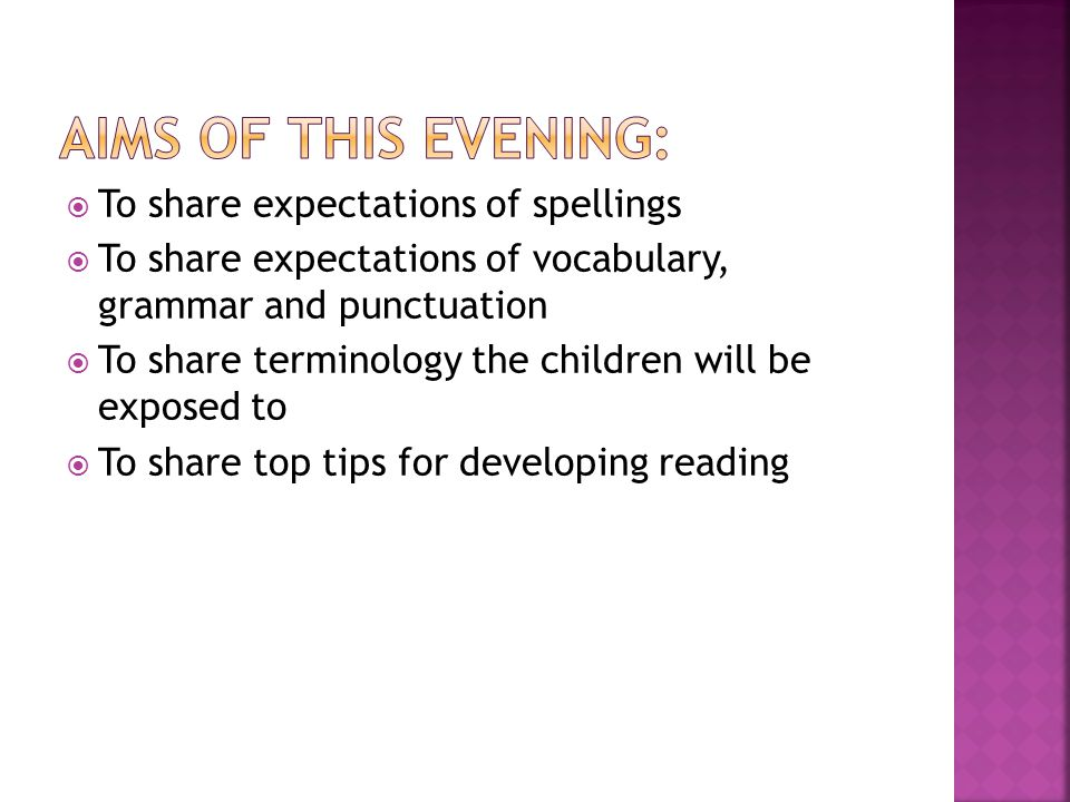 Aims of this evening: To share expectations of spellings