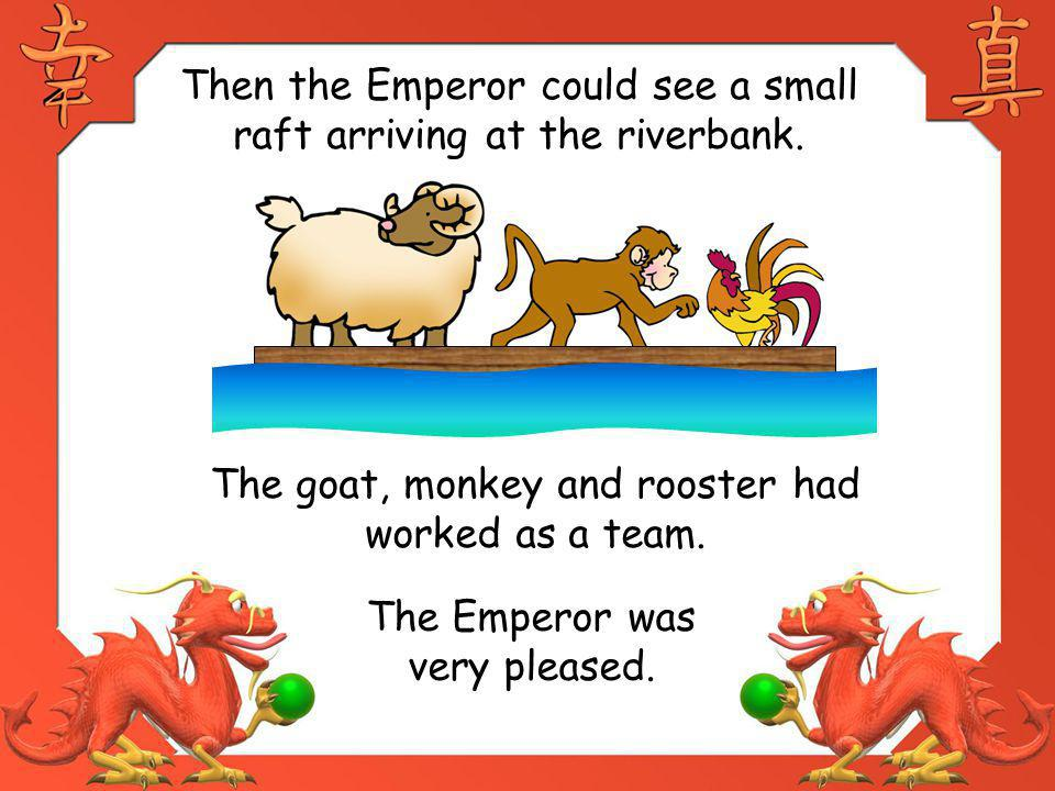 Then the Emperor could see a small raft arriving at the riverbank.