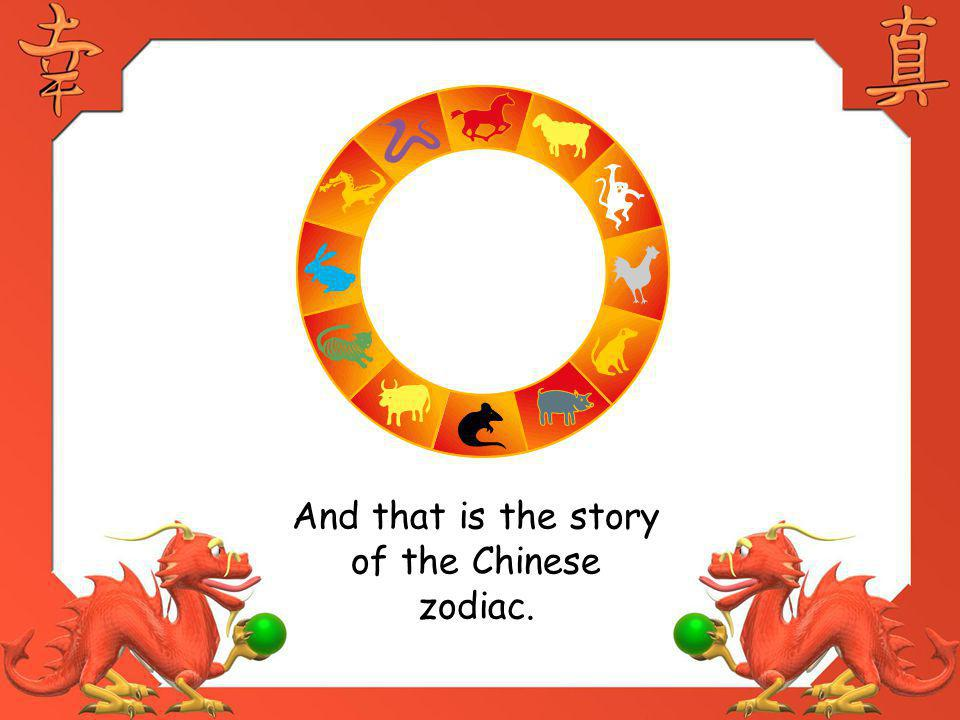 And that is the story of the Chinese zodiac.
