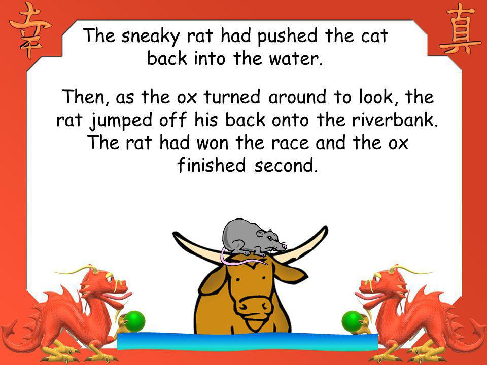The sneaky rat had pushed the cat back into the water.