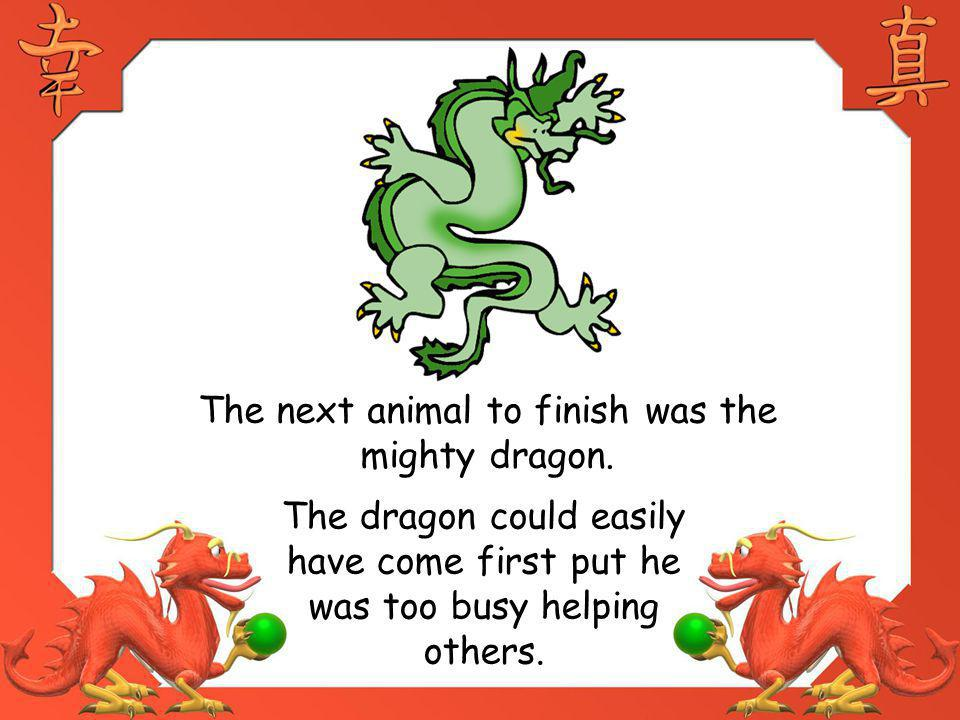 The next animal to finish was the mighty dragon.