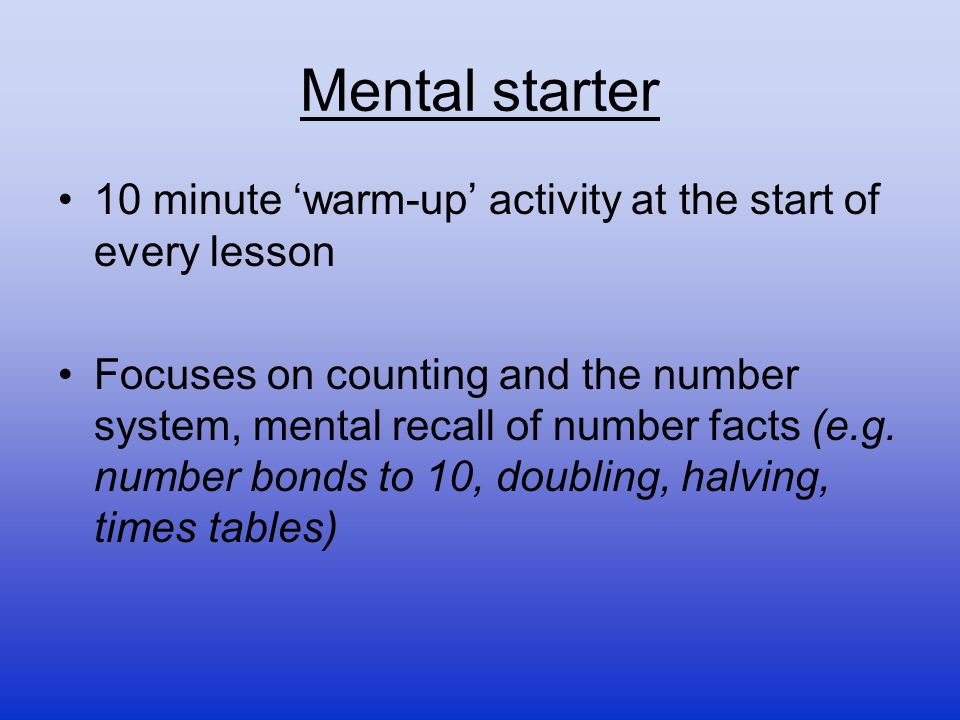 Mental starter 10 minute 'warm-up' activity at the start of every lesson.