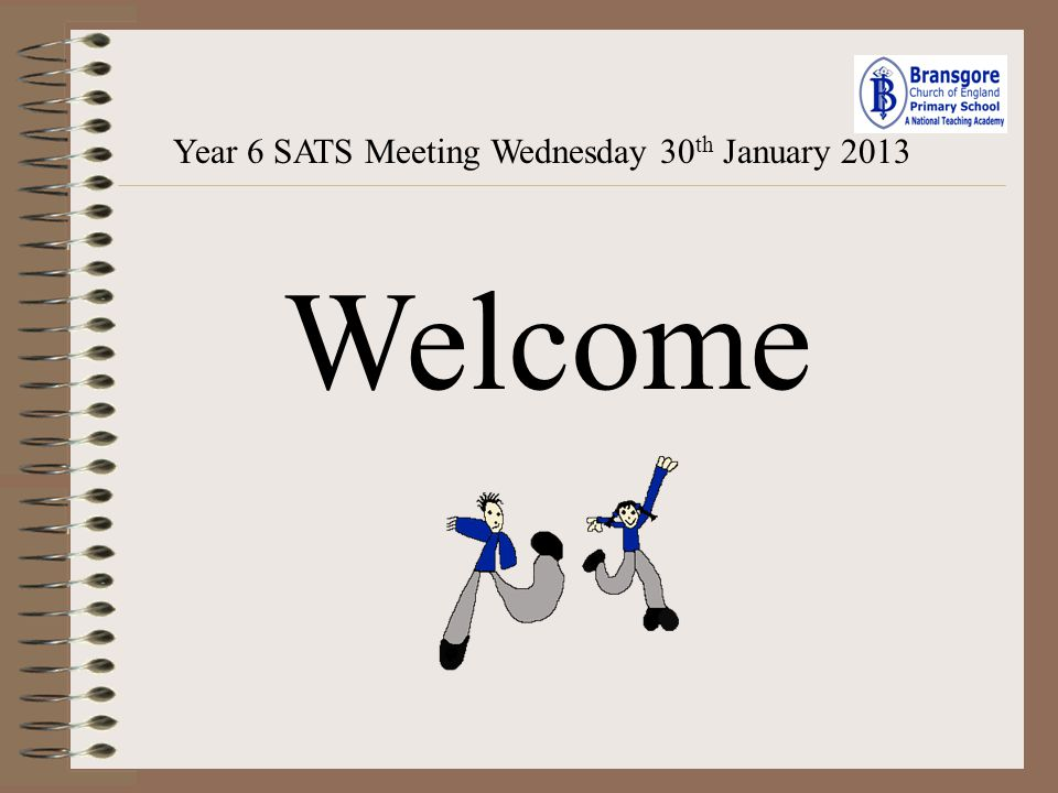 Year 6 SATS Meeting Wednesday 30th January 2013