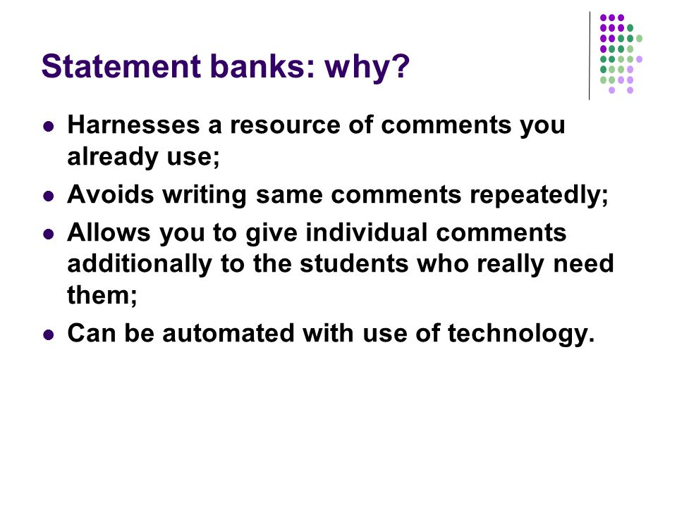 Statement banks: why Harnesses a resource of comments you already use; Avoids writing same comments repeatedly;