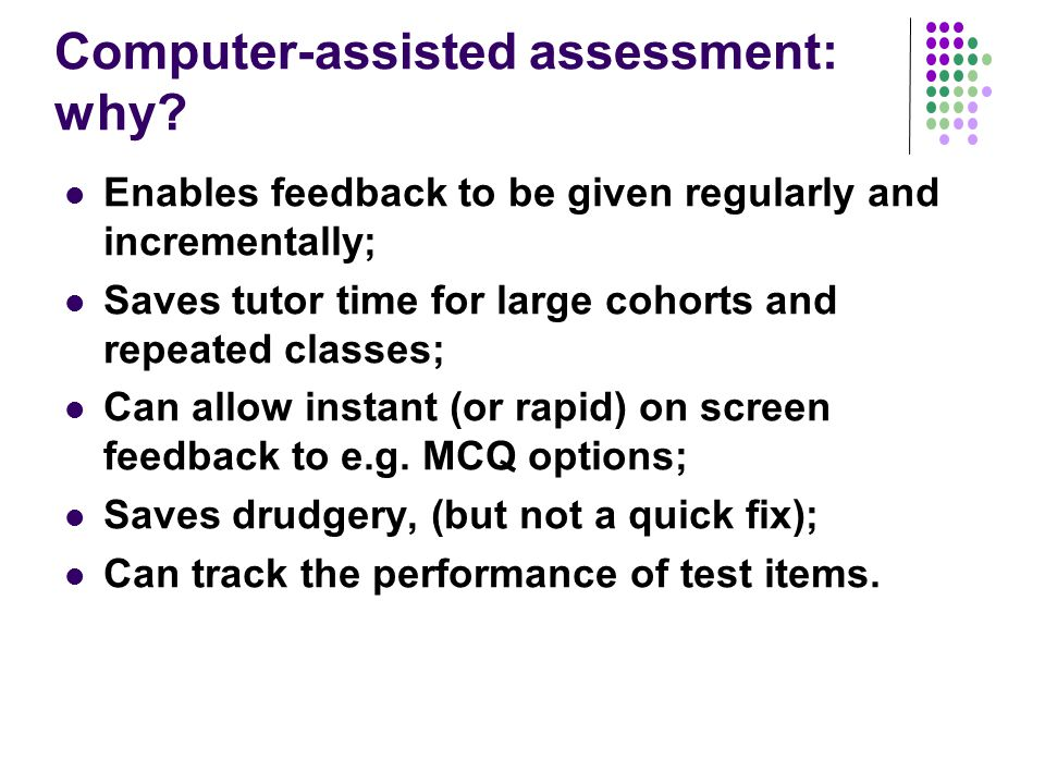 Computer-assisted assessment: why