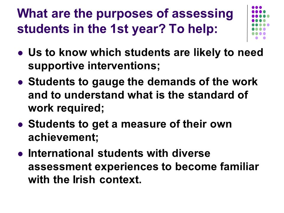What are the purposes of assessing students in the 1st year To help: