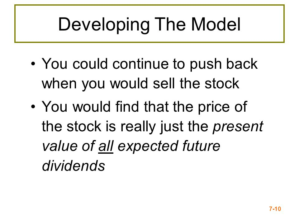 Developing The Model You could continue to push back when you would sell the stock.