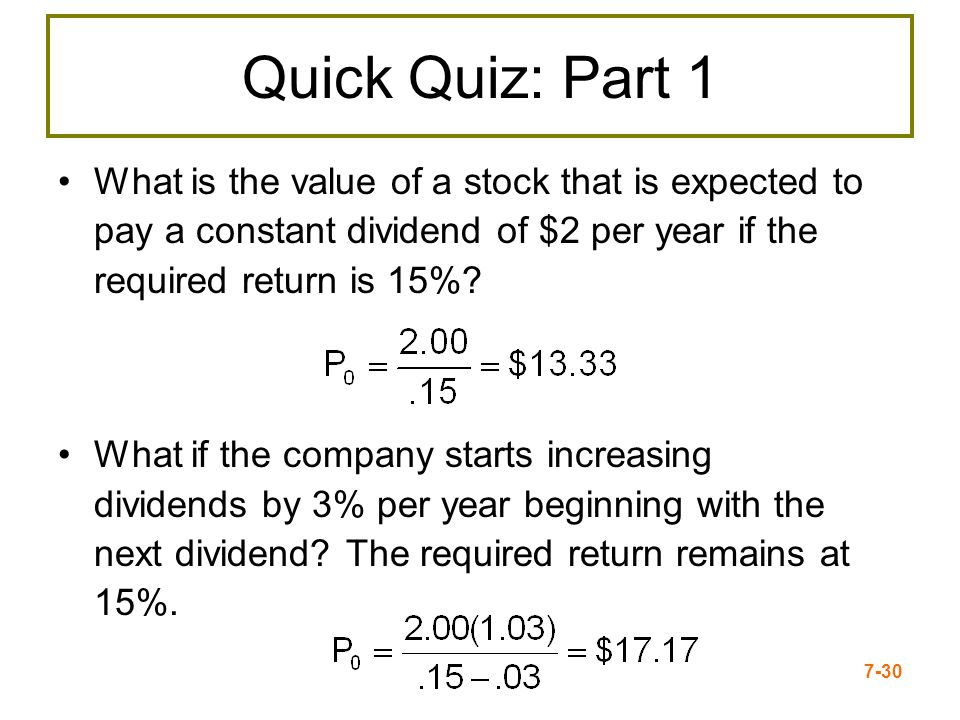 Quick Quiz: Part 1 What is the value of a stock that is expected to pay a constant dividend of $2 per year if the required return is 15%